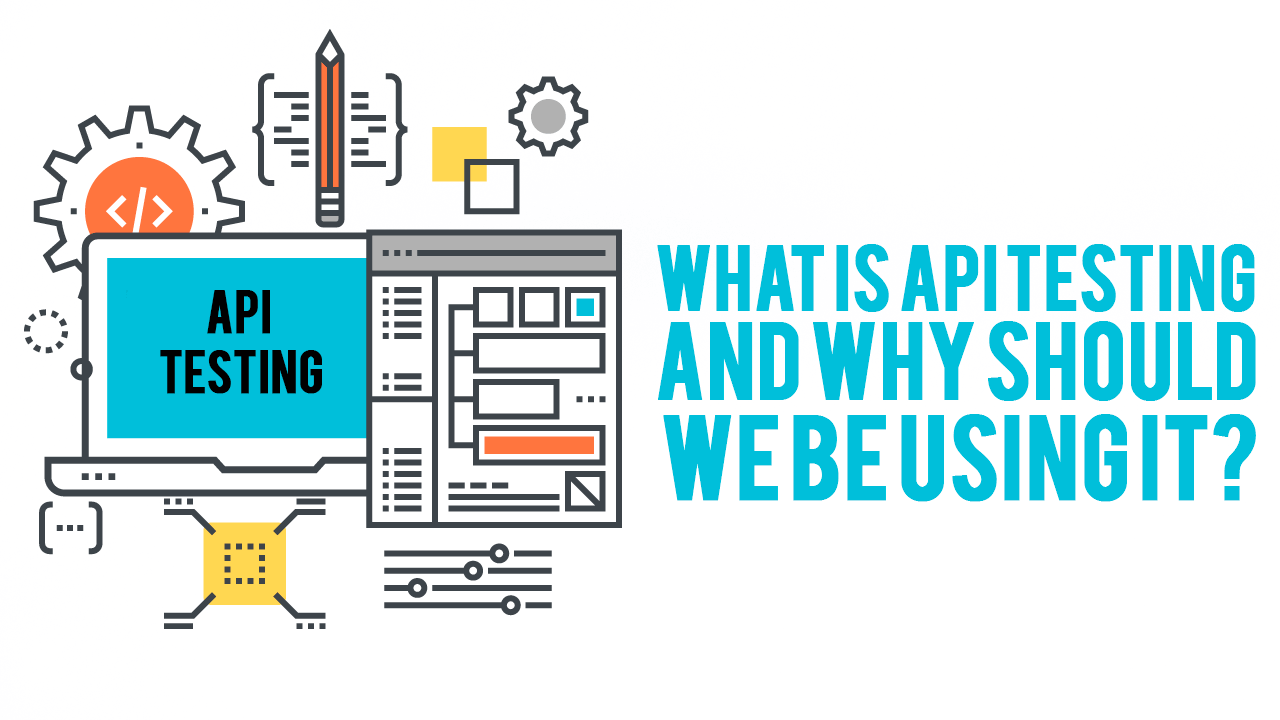 What is API Testing and why should be using it?